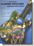 La guitare br�silienne (+CD) : Brazilian guitar method (Bossa-nova, Samba, Choro...)