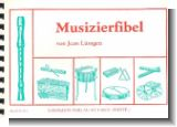 MUSIZIERFIBEL : MUSIKALISCHE GRUND- AUSBILDUNG MIT SOPRANBLOCKFLOETE (UND SCHLAGWERK)
