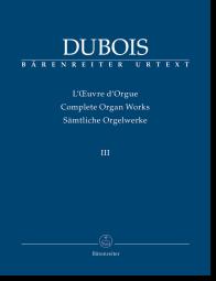 Dubois, Sämtliche Orgelwerke Band 3