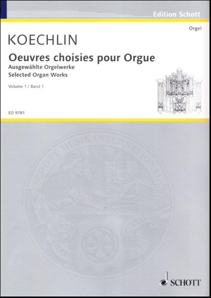 Koechlin, Charles (1867 1950) Ausgewählte Orgelwerke Band 1