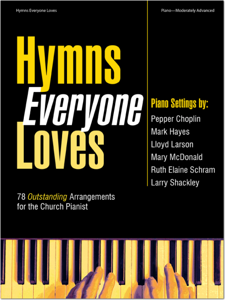 Hymns Everyone Loves 78 Outstanding Arrangements For The Church